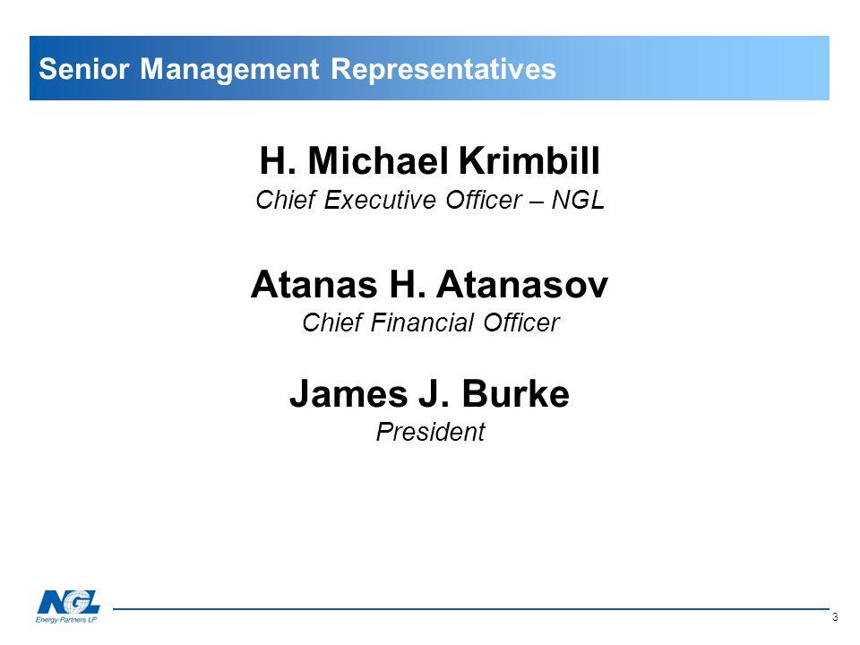 H. Michael Krimbill Chief Executive Officer – NGL Atanas H. Atanasov Chief Financial Officer James J. Burke President 3 Senior Management Representati