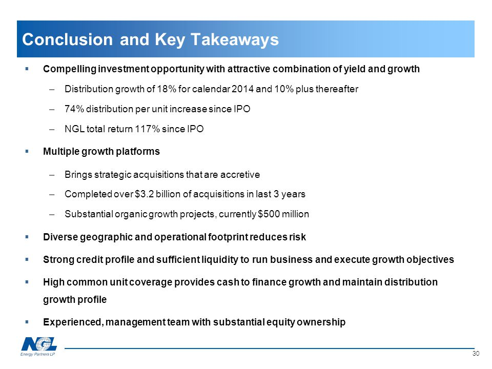 Conclusion and Key Takeaways  Compelling investment opportunity with attractive combination of yield and growth –Distribution growth of 18% for calen