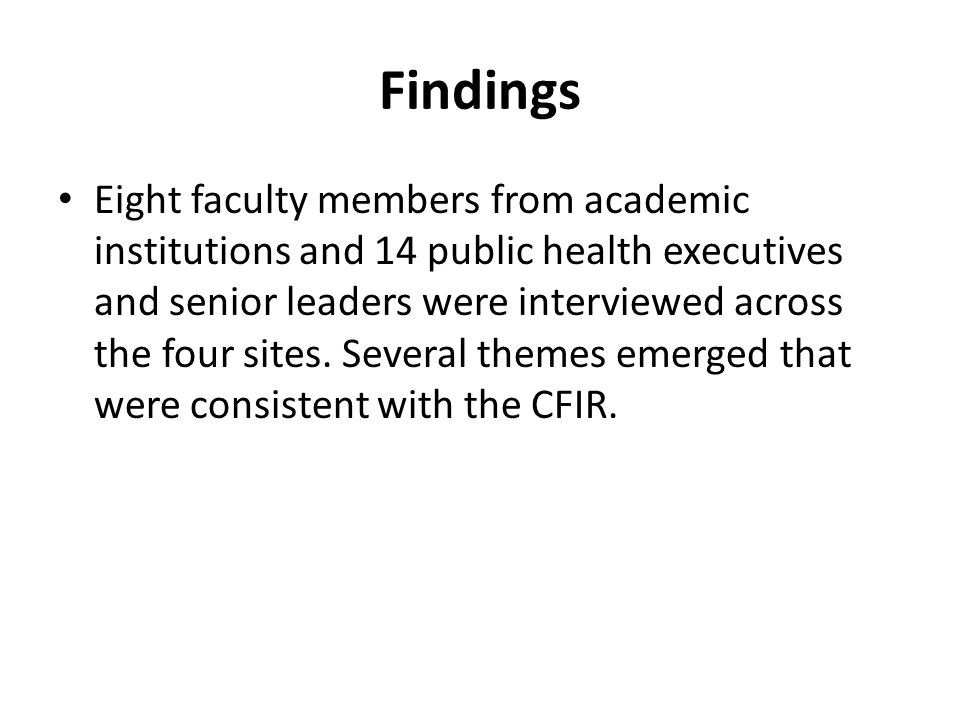 Findings Eight faculty members from academic institutions and 14 public health executives and senior leaders were interviewed across the four sites. S