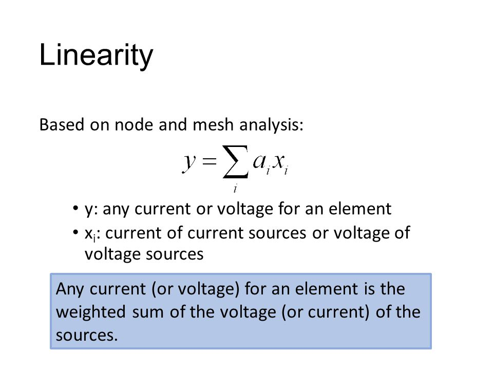 Linearity - Example Any current (or voltage) for an element is the weighted sum of the voltage (or current) of the sources.