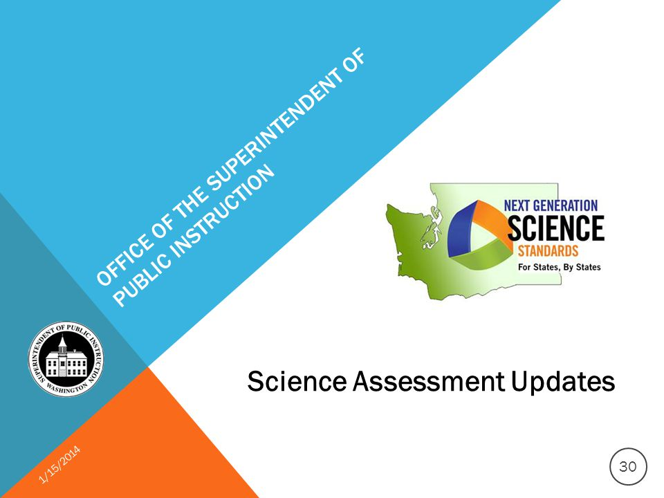 OFFICE OF THE SUPERINTENDENT OF PUBLIC INSTRUCTION Science Assessment Updates 1/15/2014 30
