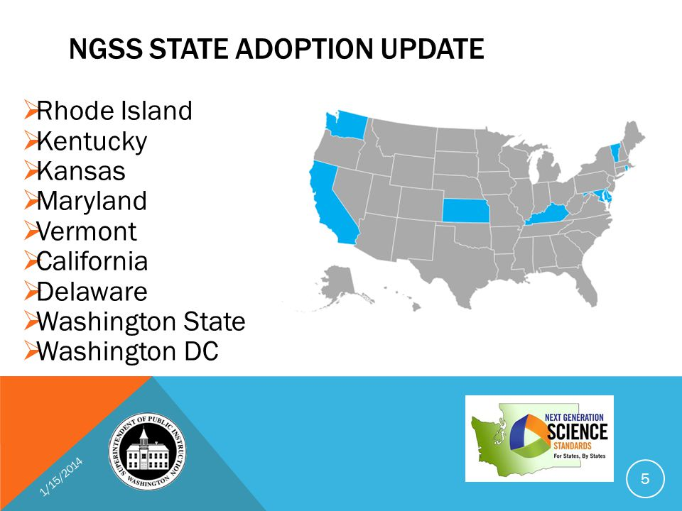 NGSS STATE ADOPTION UPDATE  Rhode Island  Kentucky  Kansas  Maryland  Vermont  California  Delaware  Washington State  Washington DC 1/15/2014 5