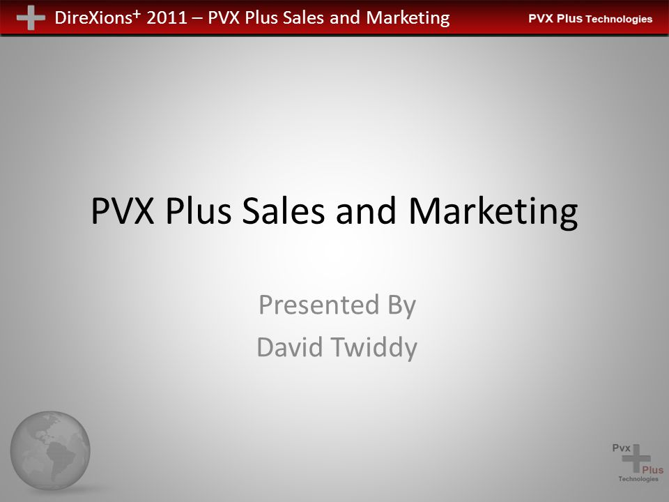 DireXions + 2011 – PVX Plus Sales and Marketing PxPlus Online Activation UNIX/Linux Activation Manually launch registration -> RUN *plus/reg/net Scheduled upgrades Call Help Desk / Support