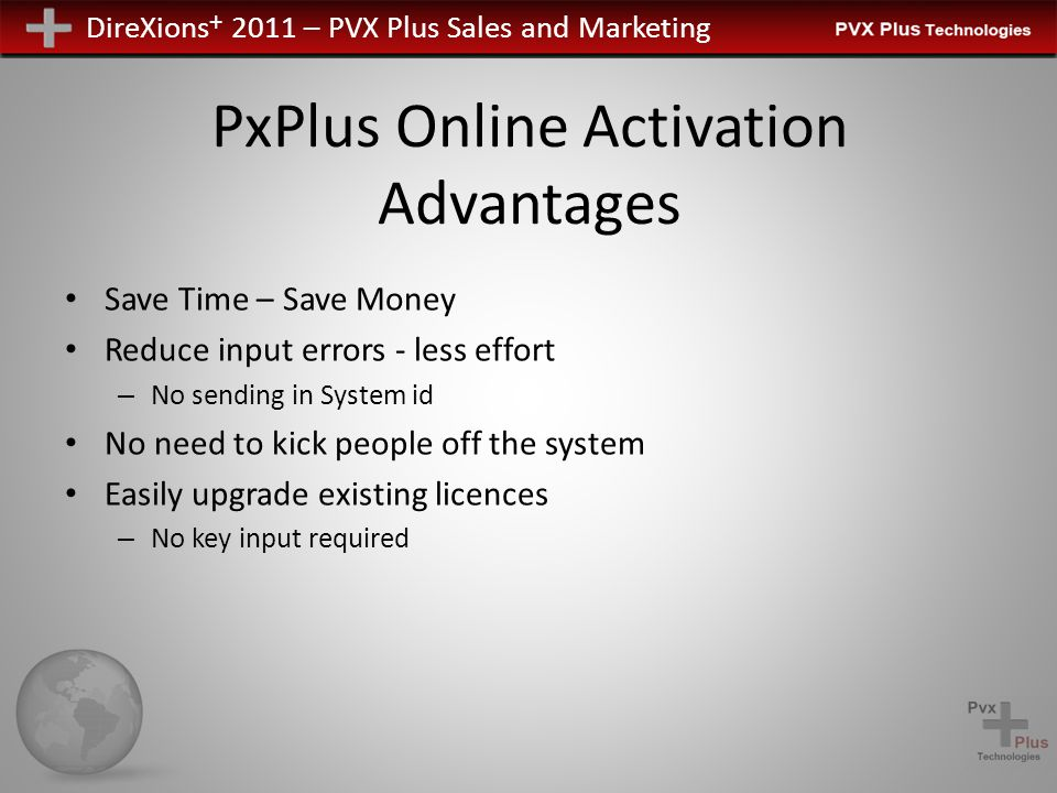 DireXions + 2011 – PVX Plus Sales and Marketing PxPlus Online Activation Overview The PxPlus built-in internet based activation system is comprised of the following components.