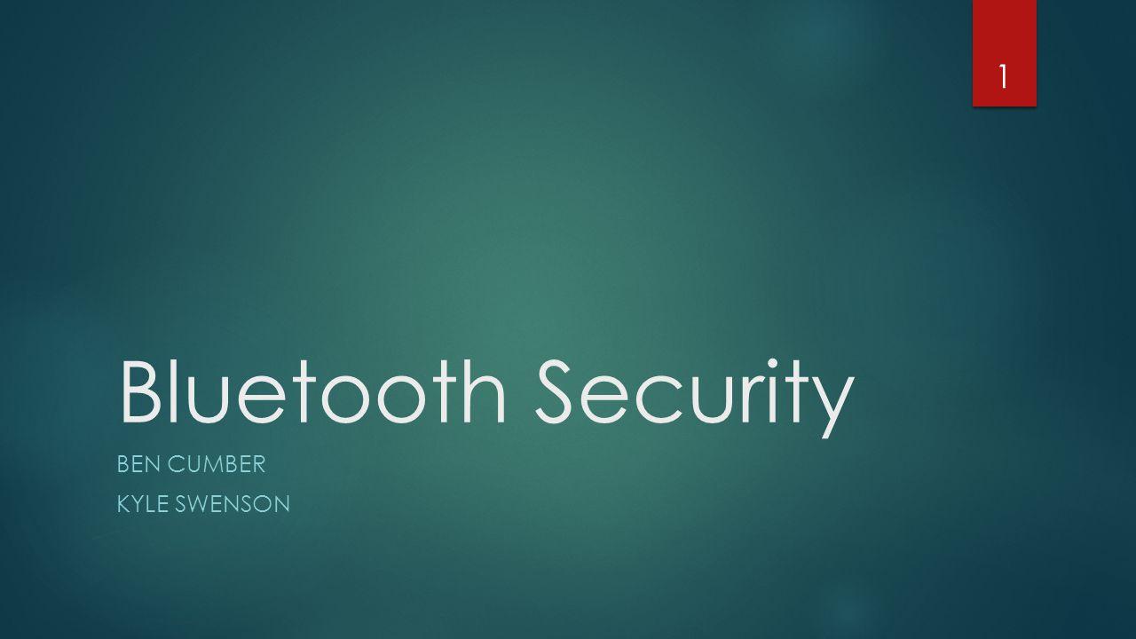 Bluetooth Security BEN CUMBER KYLE SWENSON 1