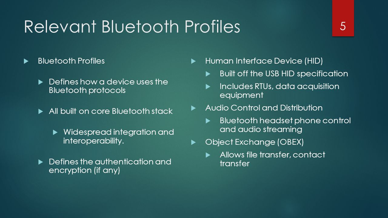 Relevant Bluetooth Profiles 5  Human Interface Device (HID)  Built off the USB HID specification  Includes RTUs, data acquisition equipment  Audio
