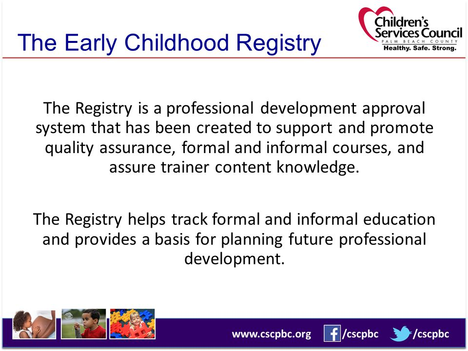 The Early Childhood Registry The Registry is a professional development approval system that has been created to support and promote quality assurance
