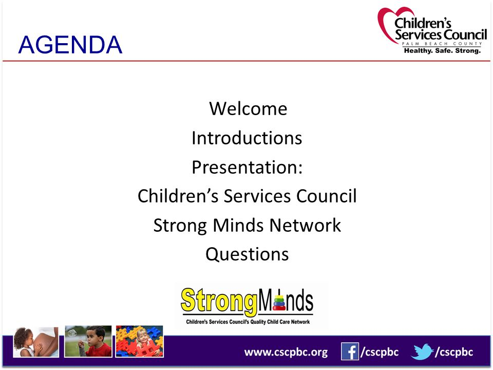 AGENDA Welcome Introductions Presentation: Children's Services Council Strong Minds Network Questions