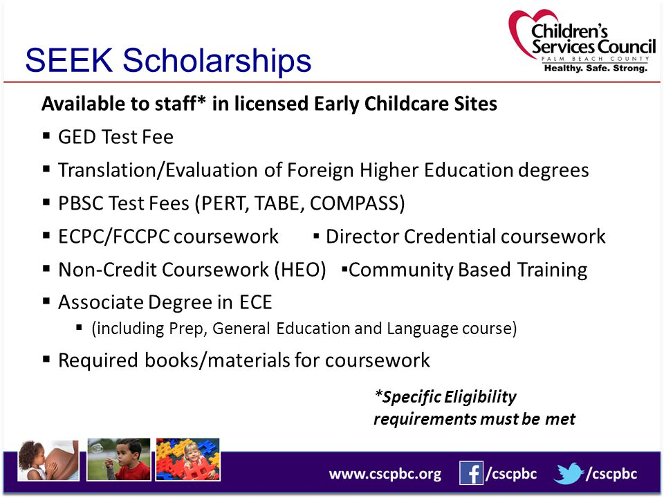 SEEK Scholarships Available to staff* in licensed Early Childcare Sites  GED Test Fee  Translation/Evaluation of Foreign Higher Education degrees 