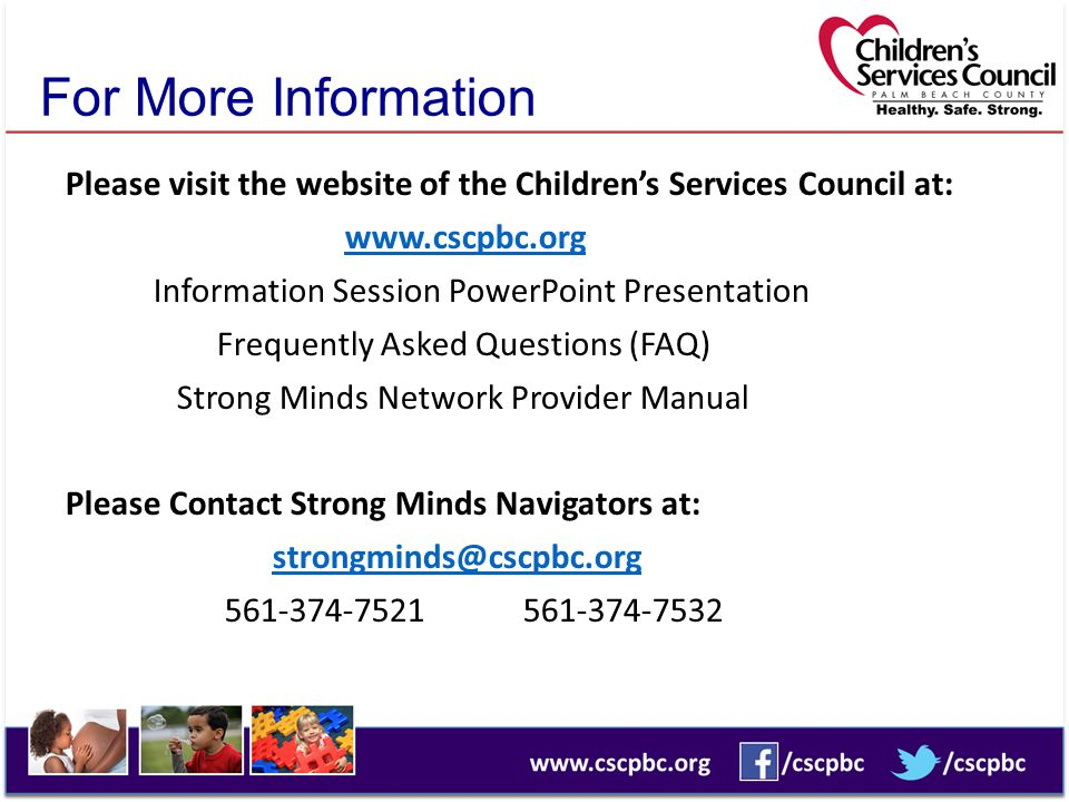 For More Information Please visit the website of the Children's Services Council at: www.cscpbc.org Information Session PowerPoint Presentation Freque