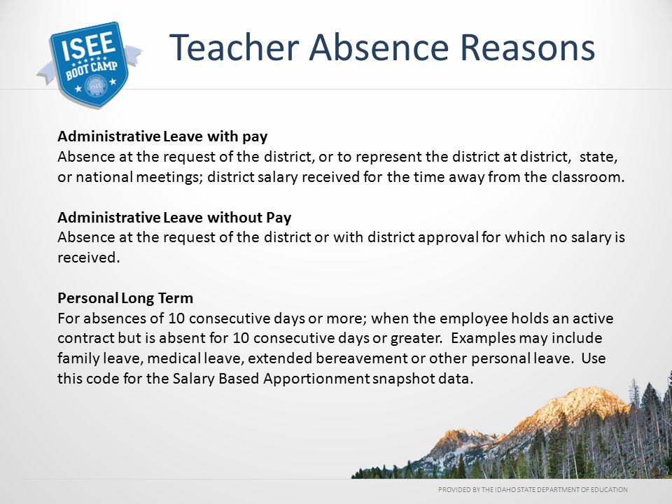 Administrative Leave with pay Absence at the request of the district, or to represent the district at district, state, or national meetings; district salary received for the time away from the classroom.