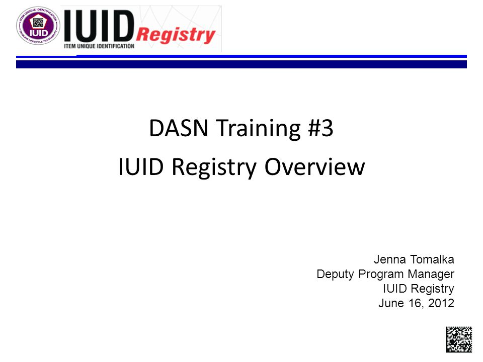 DASN Training #3 IUID Registry Overview Jenna Tomalka Deputy Program Manager IUID Registry June 16, 2012