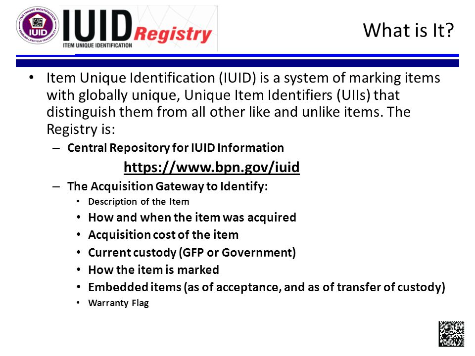 Item Unique Identification (IUID) is a system of marking items with globally unique, Unique Item Identifiers (UIIs) that distinguish them from all other like and unlike items.