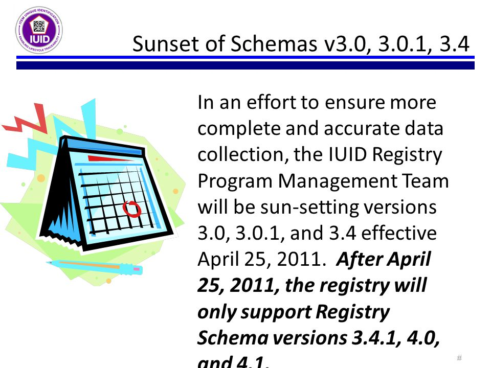 In an effort to ensure more complete and accurate data collection, the IUID Registry Program Management Team will be sun-setting versions 3.0, 3.0.1, and 3.4 effective April 25, 2011.