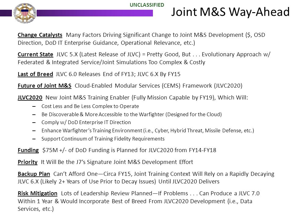 Change Catalysts Many Factors Driving Significant Change to Joint M&S Development ($, OSD Direction, DoD IT Enterprise Guidance, Operational Relevance