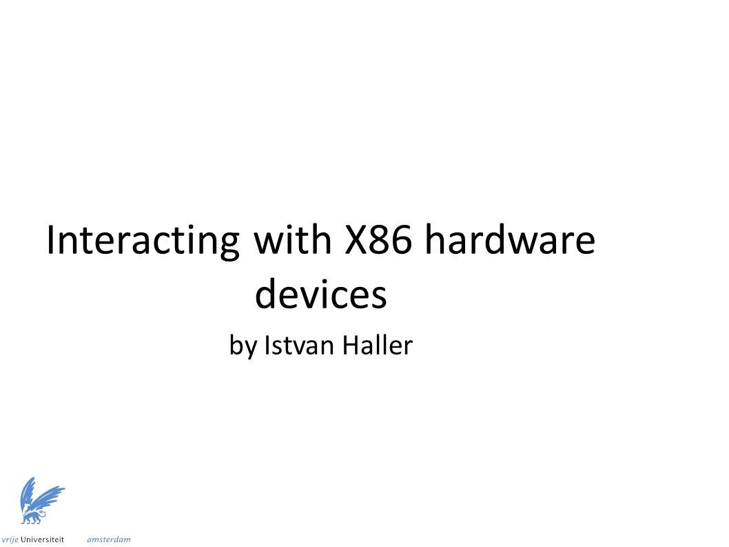 Interacting with X86 hardware devices by Istvan Haller