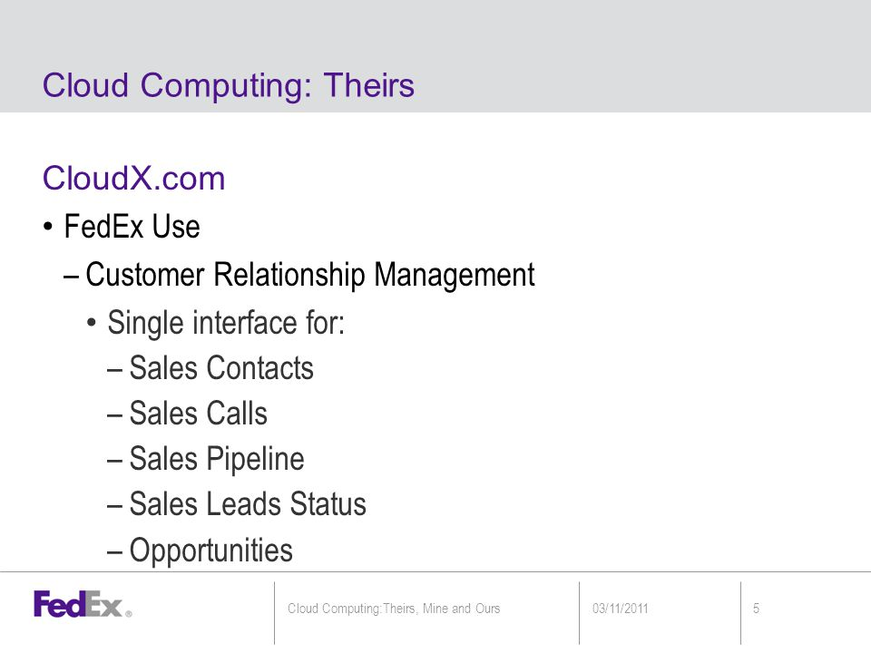 Integration of Global CXDC with FedEx Global access is secure via VPN from within FedEx thru regional proxy servers 03/11/20116Cloud Computing:Theirs, Mine and Ours