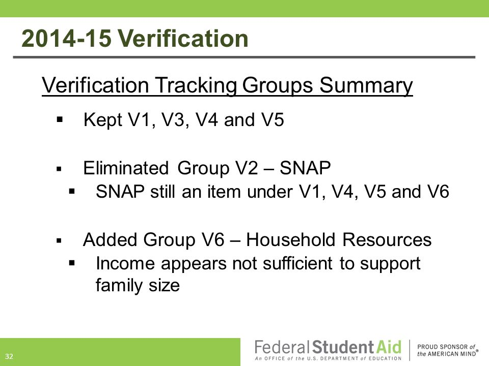 2014-15 Verification Verification Tracking Groups Summary  Kept V1, V3, V4 and V5  Eliminated Group V2 – SNAP  SNAP still an item under V1, V4, V5 and V6  Added Group V6 – Household Resources  Income appears not sufficient to support family size 32