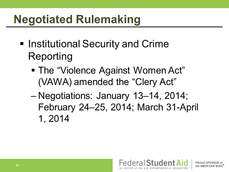 Negotiated Rulemaking 64  Institutional Security and Crime Reporting  The Violence Against Women Act (VAWA) amended the Clery Act –Negotiations: January 13–14, 2014; February 24–25, 2014; March 31-April 1, 2014