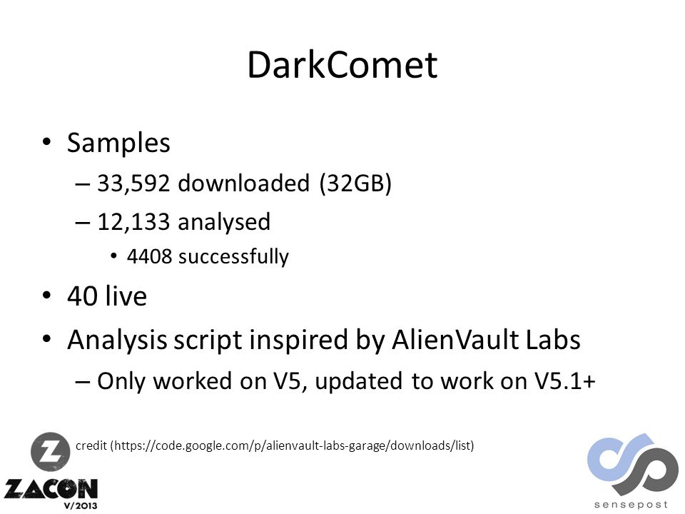 DarkComet Samples – 33,592 downloaded (32GB) – 12,133 analysed 4408 successfully 40 live Analysis script inspired by AlienVault Labs – Only worked on V5, updated to work on V5.1+ credit (https://code.google.com/p/alienvault-labs-garage/downloads/list)