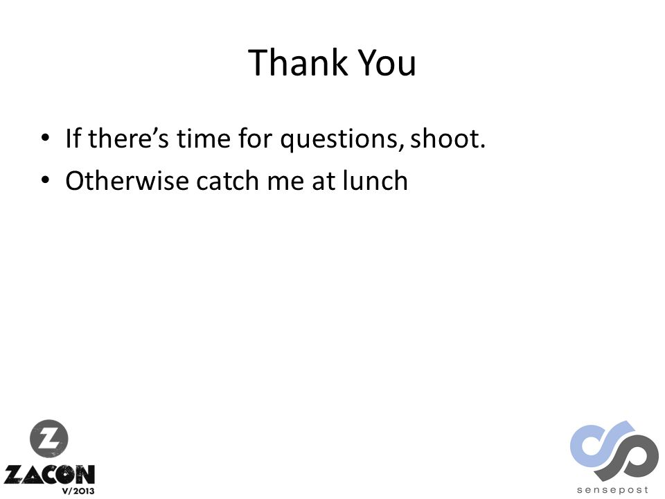 Thank You If there's time for questions, shoot. Otherwise catch me at lunch