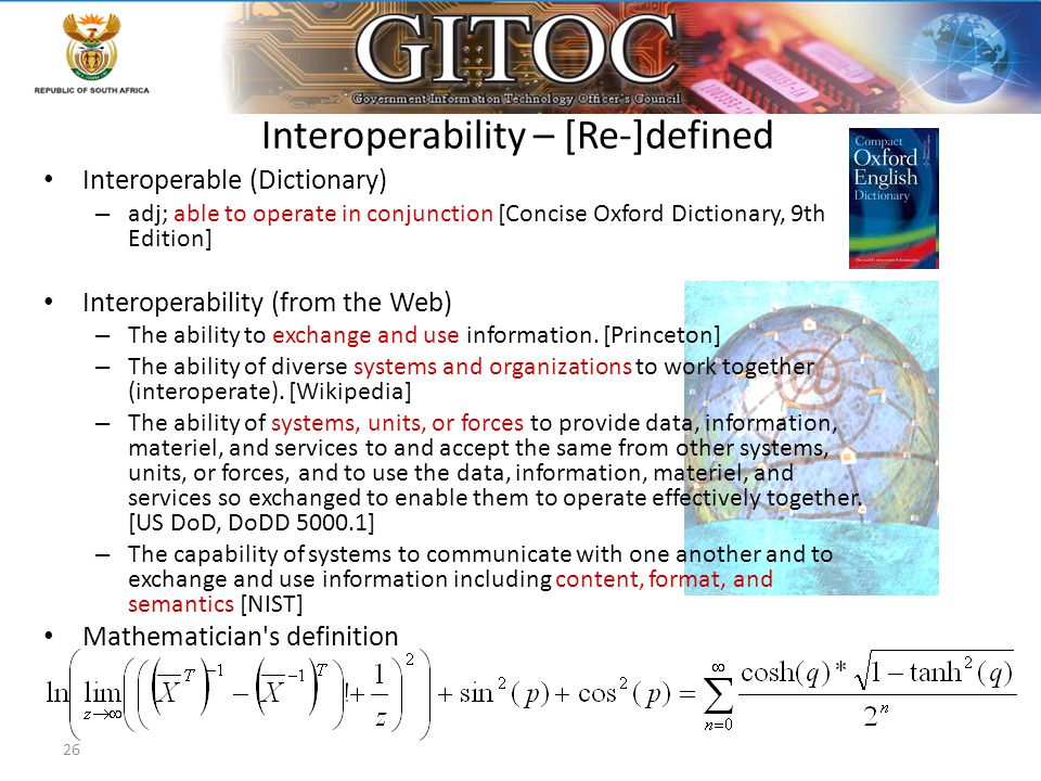 26 Interoperability – [Re-]defined Interoperable (Dictionary) – adj; able to operate in conjunction [Concise Oxford Dictionary, 9th Edition] Interoper
