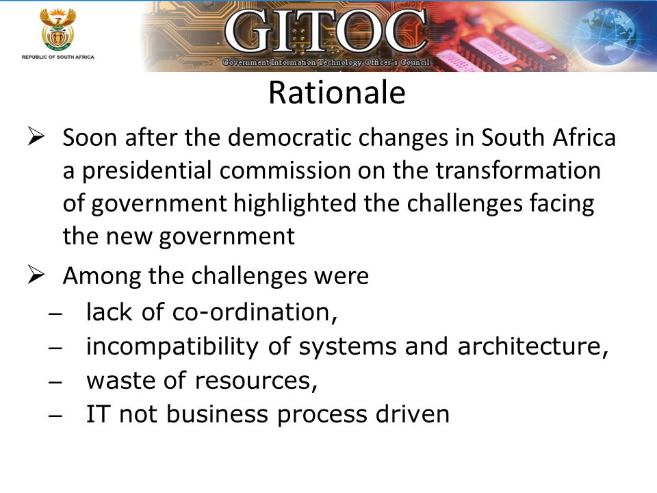 Rationale  Soon after the democratic changes in South Africa a presidential commission on the transformation of government highlighted the challenges