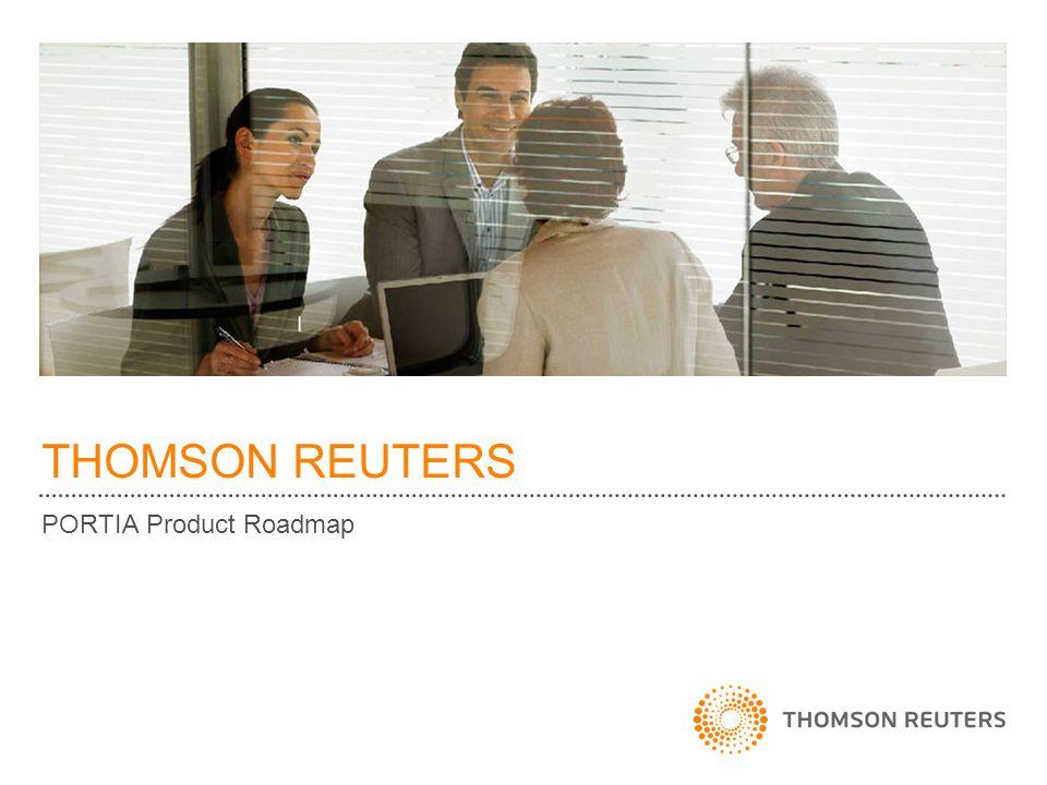 THOMSON REUTERS PORTIA Product Roadmap