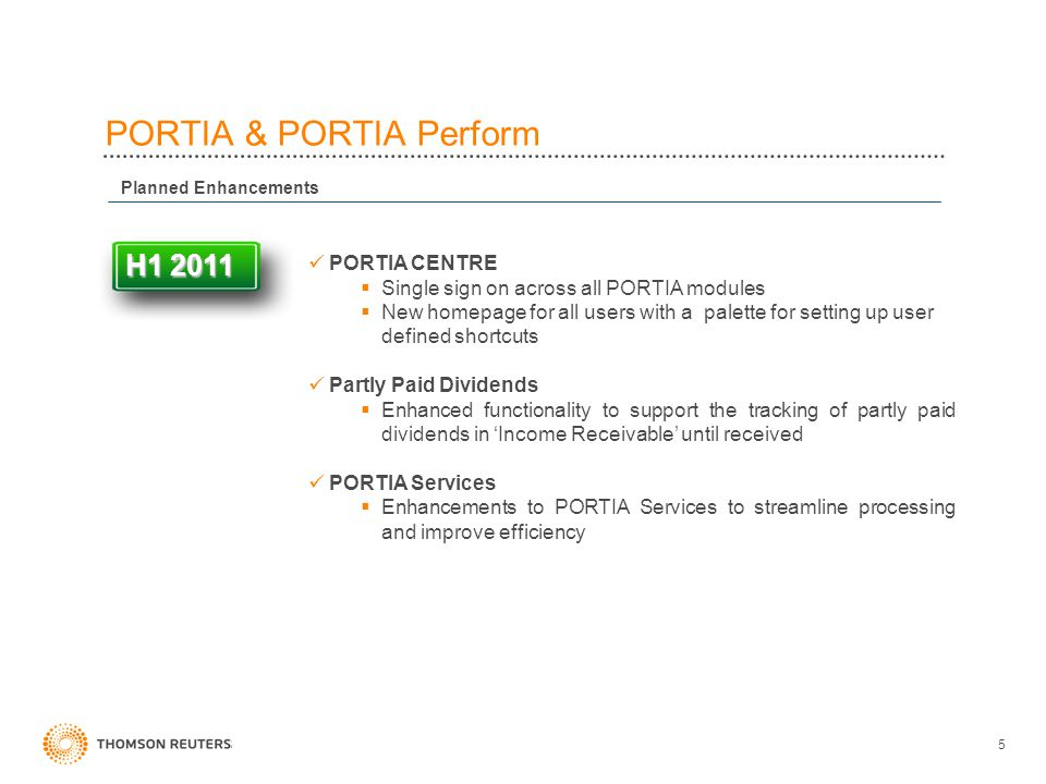 5 PORTIA & PORTIA Perform Planned Enhancements H1 2011 PORTIA CENTRE  Single sign on across all PORTIA modules  New homepage for all users with a palette for setting up user defined shortcuts Partly Paid Dividends  Enhanced functionality to support the tracking of partly paid dividends in 'Income Receivable' until received PORTIA Services  Enhancements to PORTIA Services to streamline processing and improve efficiency