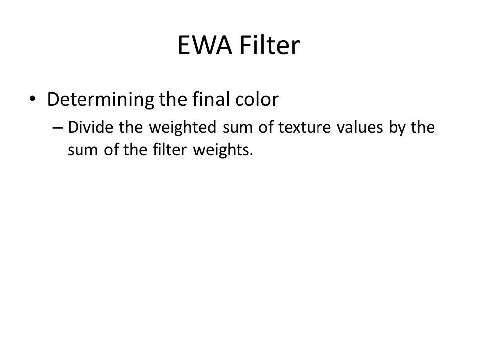 EWA Filter Determining the final color – Divide the weighted sum of texture values by the sum of the filter weights.