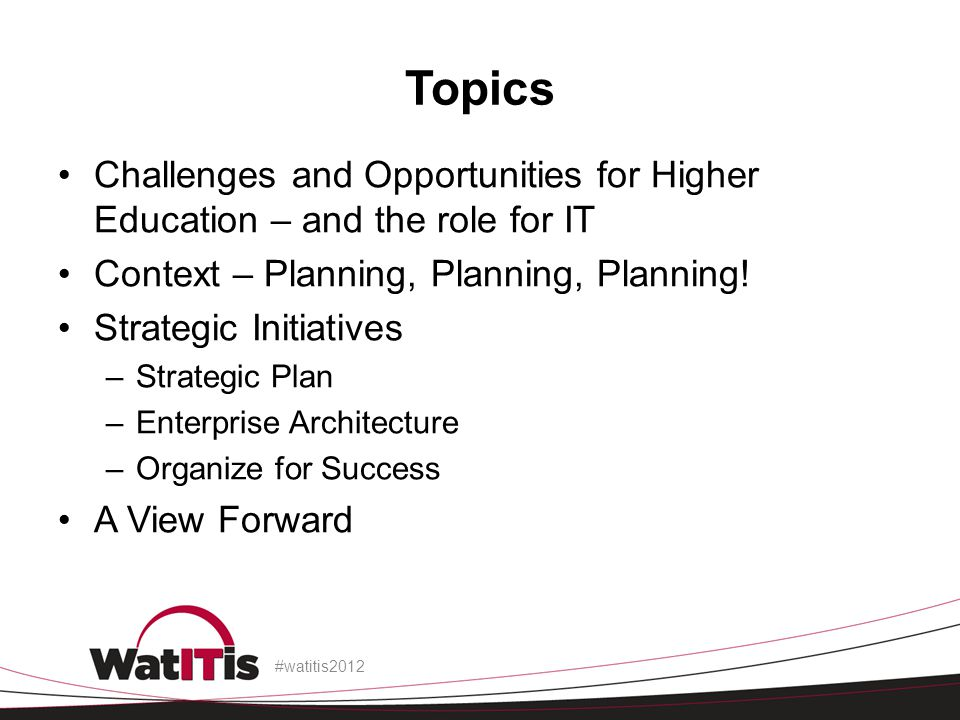 Topics Challenges and Opportunities for Higher Education – and the role for IT Context – Planning, Planning, Planning.