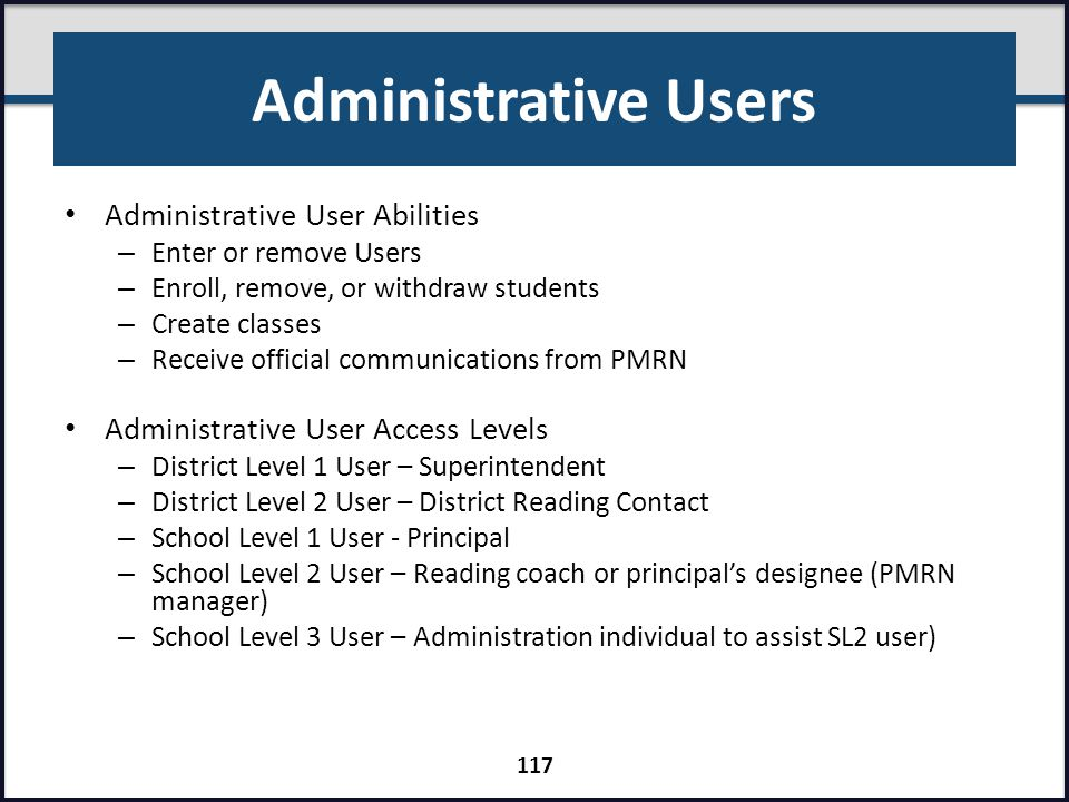 Administrative Users Administrative User Abilities – Enter or remove Users – Enroll, remove, or withdraw students – Create classes – Receive official