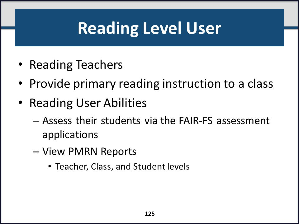 Reading Level User Reading Teachers Provide primary reading instruction to a class Reading User Abilities – Assess their students via the FAIR-FS asse