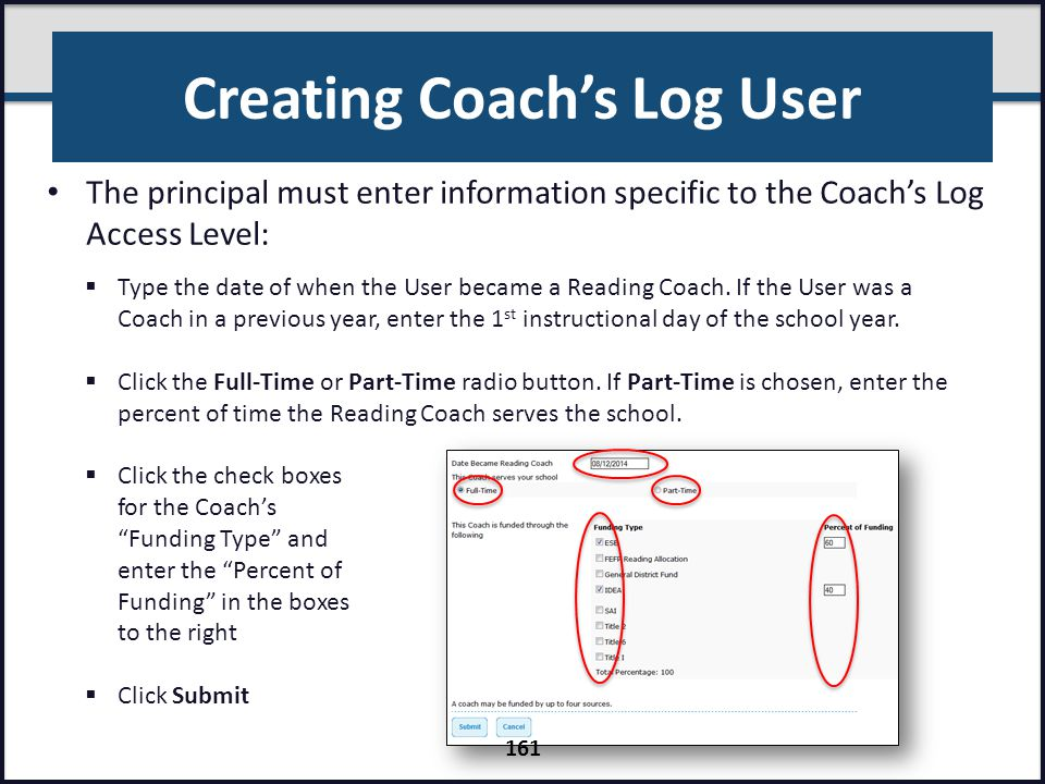 Creating Coach's Log User The principal must enter information specific to the Coach's Log Access Level:  Type the date of when the User became a Rea