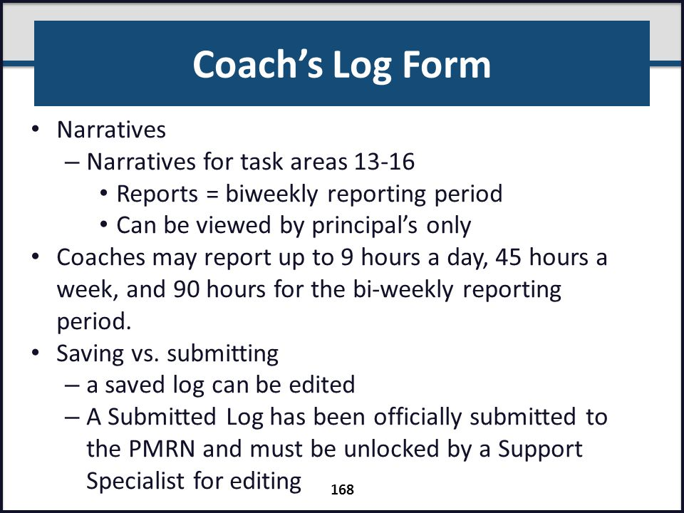 Coach's Log Form Narratives – Narratives for task areas 13-16 Reports = biweekly reporting period Can be viewed by principal's only Coaches may report