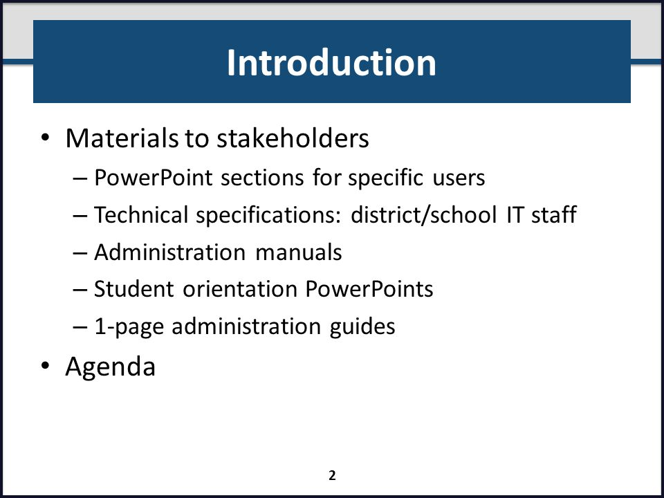 Introduction Materials to stakeholders – PowerPoint sections for specific users – Technical specifications: district/school IT staff – Administration