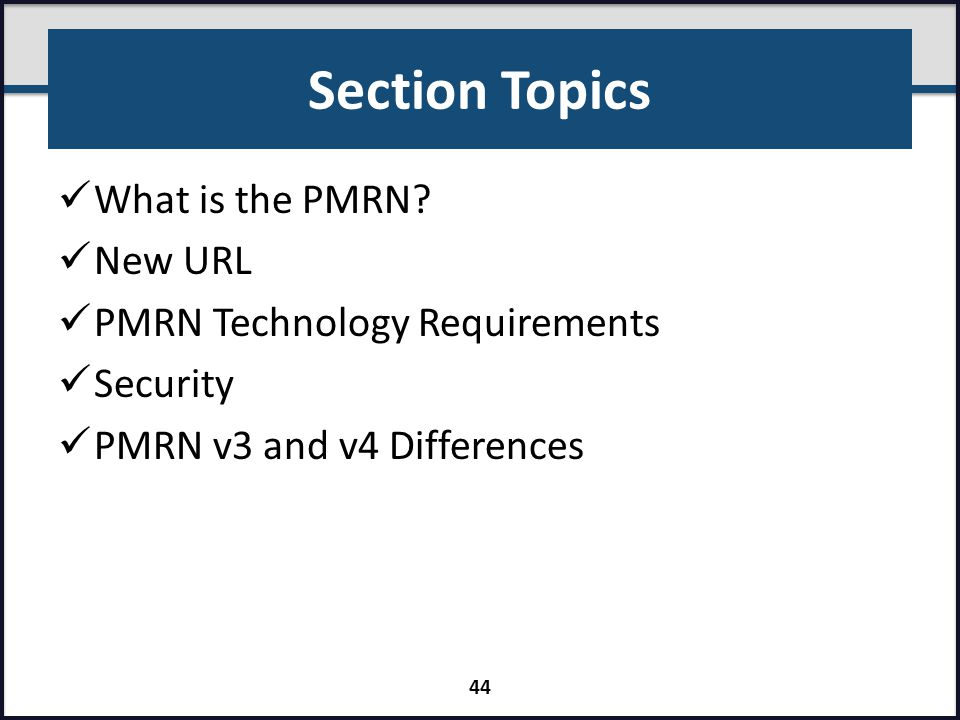 Section Topics What is the PMRN? New URL PMRN Technology Requirements Security PMRN v3 and v4 Differences 44