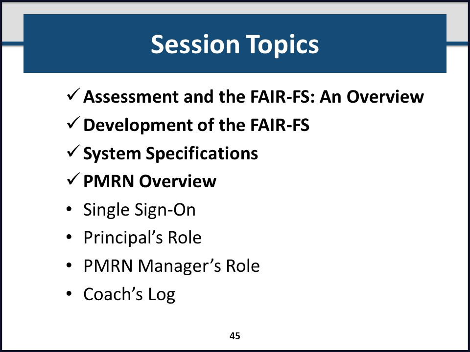 Session Topics Assessment and the FAIR-FS: An Overview Development of the FAIR-FS System Specifications PMRN Overview Single Sign-On Principal's Role