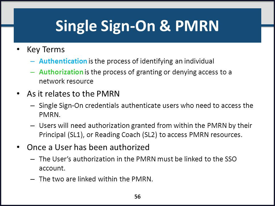 Single Sign-On & PMRN Key Terms – Authentication is the process of identifying an individual – Authorization is the process of granting or denying acc
