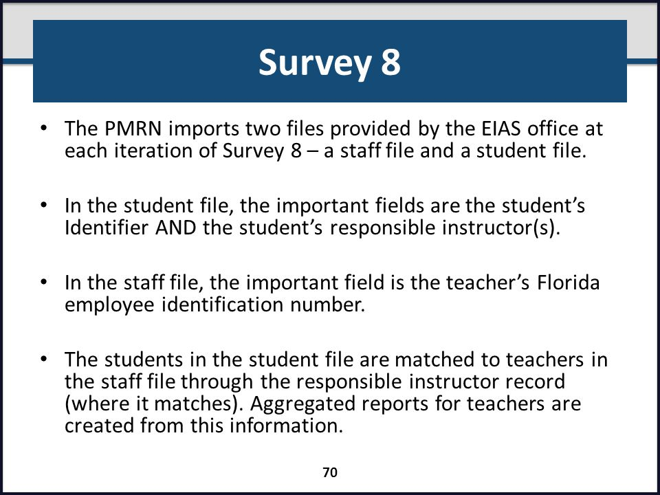Survey 8 The PMRN imports two files provided by the EIAS office at each iteration of Survey 8 – a staff file and a student file. In the student file,