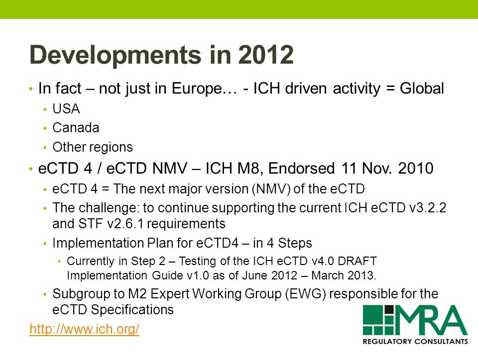 Developments in 2012 In fact – not just in Europe… - ICH driven activity = Global USA Canada Other regions eCTD 4 / eCTD NMV – ICH M8, Endorsed 11 Nov.