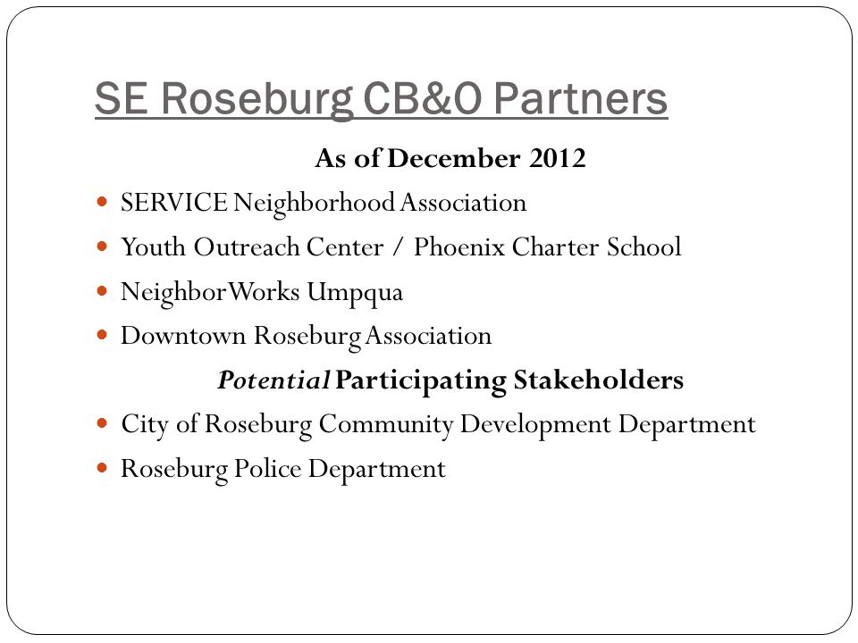 SE Roseburg CB&O Partners As of December 2012 SERVICE Neighborhood Association Youth Outreach Center / Phoenix Charter School NeighborWorks Umpqua Dow