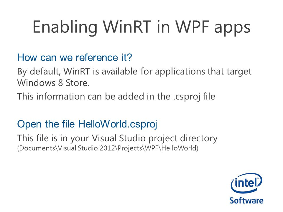 Enabling WinRT in WPF apps How can we reference it? By default, WinRT is available for applications that target Windows 8 Store. This information can