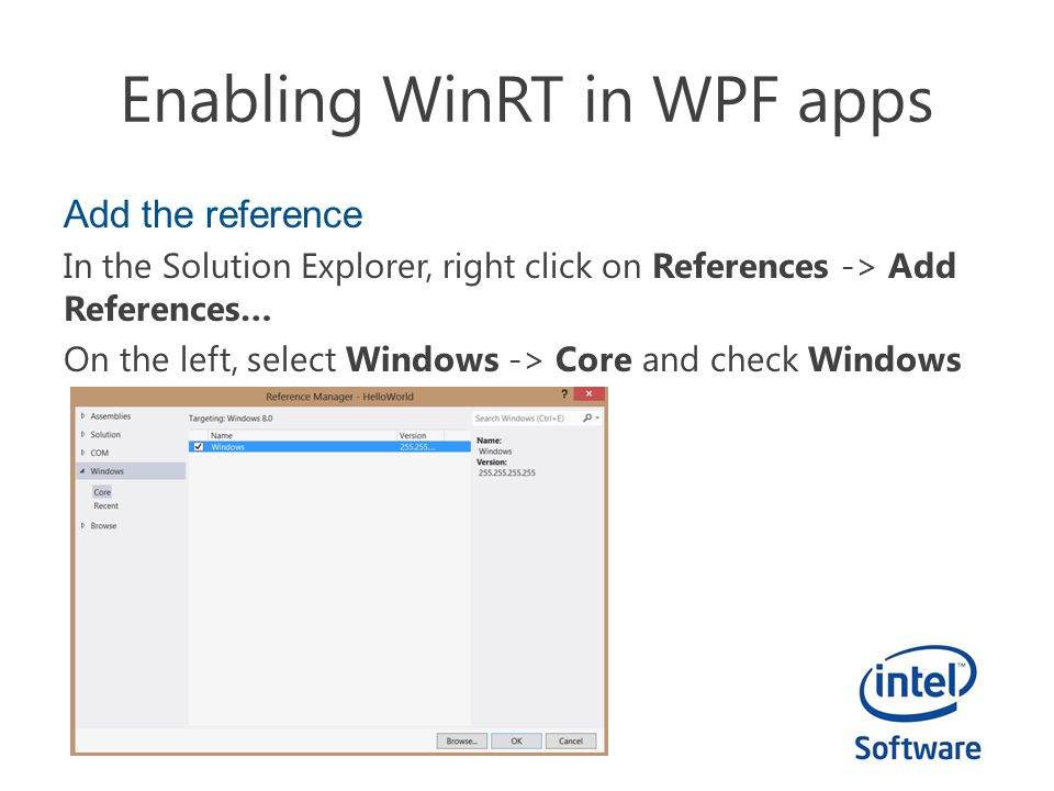 Enabling WinRT in WPF apps Add the reference In the Solution Explorer, right click on References -> Add References… On the left, select Windows -> Core and check Windows