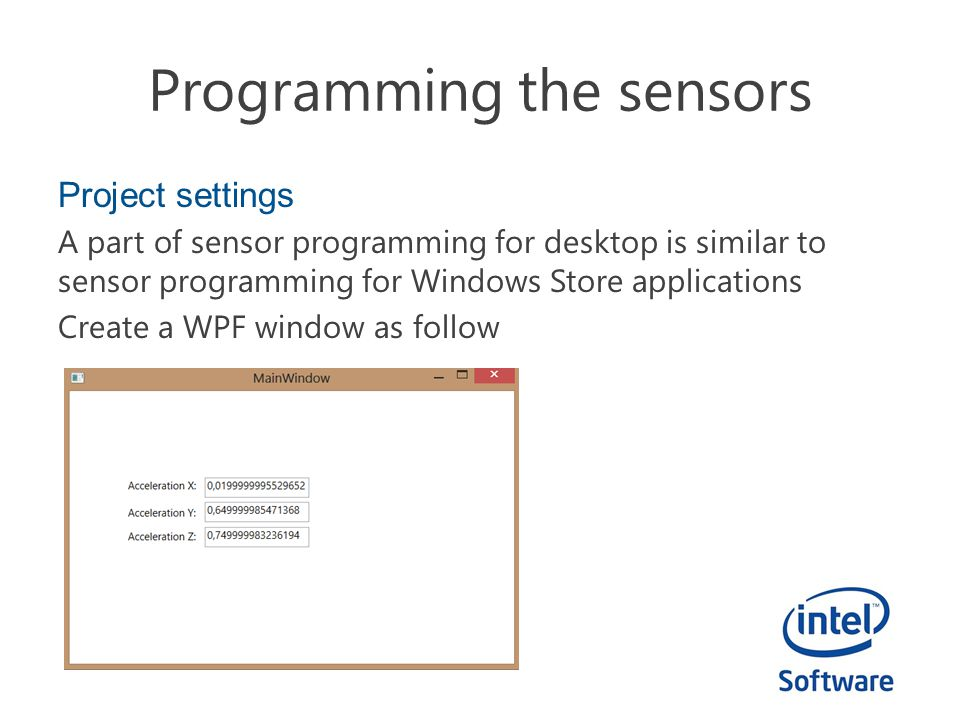 Project settings A part of sensor programming for desktop is similar to sensor programming for Windows Store applications Create a WPF window as follo