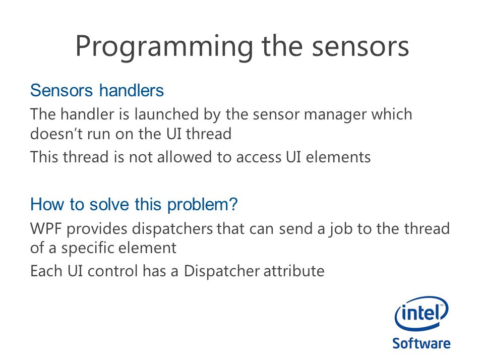 Programming the sensors Sensors handlers The handler is launched by the sensor manager which doesn't run on the UI thread This thread is not allowed to access UI elements How to solve this problem.