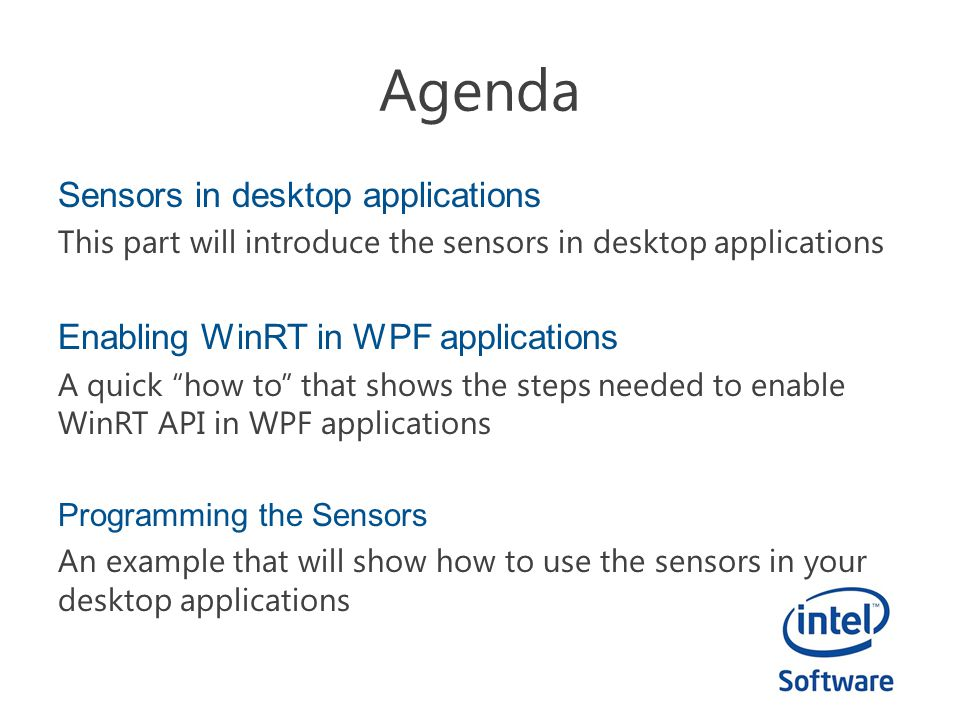 Sensors in desktop applications This part will introduce the sensors in desktop applications Enabling WinRT in WPF applications A quick how to that shows the steps needed to enable WinRT API in WPF applications Programming the Sensors An example that will show how to use the sensors in your desktop applications