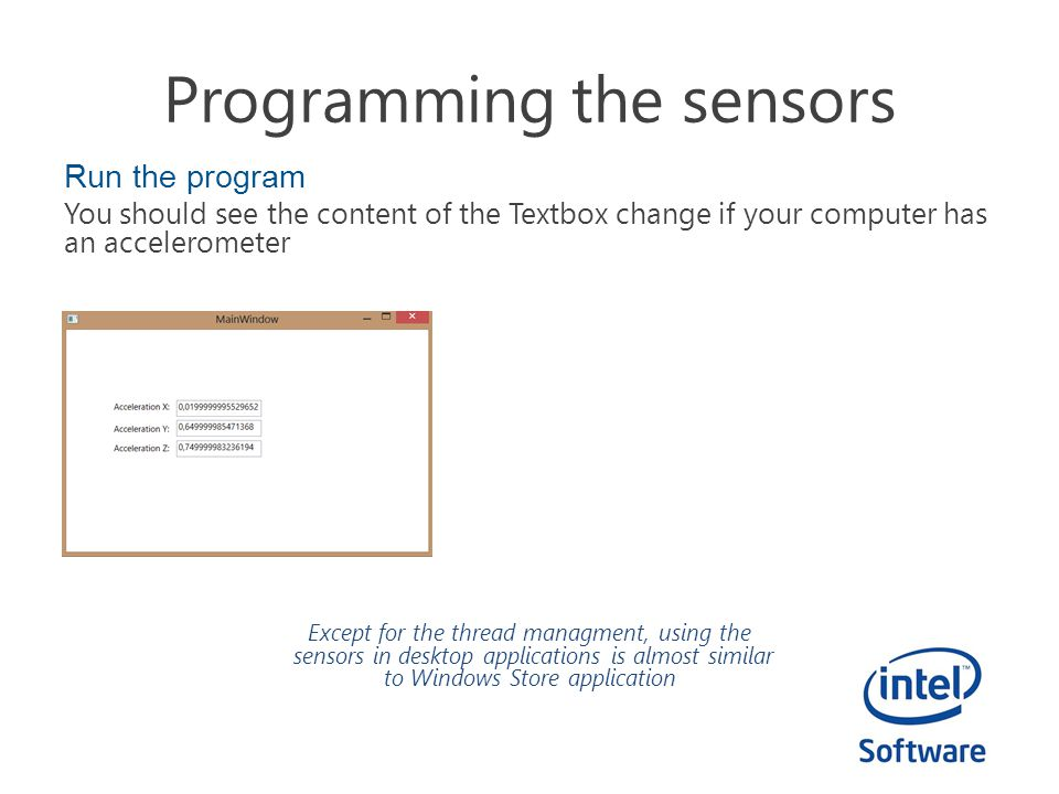 Programming the sensors Run the program You should see the content of the Textbox change if your computer has an accelerometer Except for the thread m