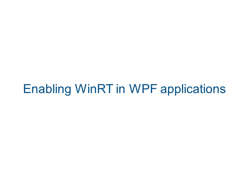 Enabling WinRT in WPF apps Add the Runtime DLL To access WinRT you must also link 2 DLLs (Runtime and InteropServices)