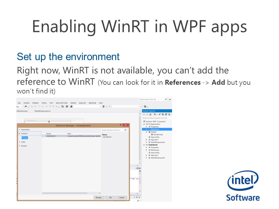 Enabling WinRT in WPF apps Set up the environment Right now, WinRT is not available, you can't add the reference to WinRT (You can look for it in References -> Add but you won't find it)